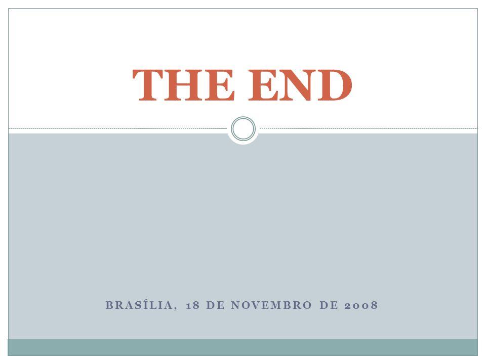 BRASÍLIA, 18 DE NOVEMBRO DE 2008 THE END