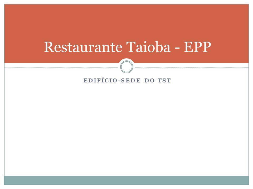 EDIFÍCIO-SEDE DO TST Restaurante Taioba - EPP