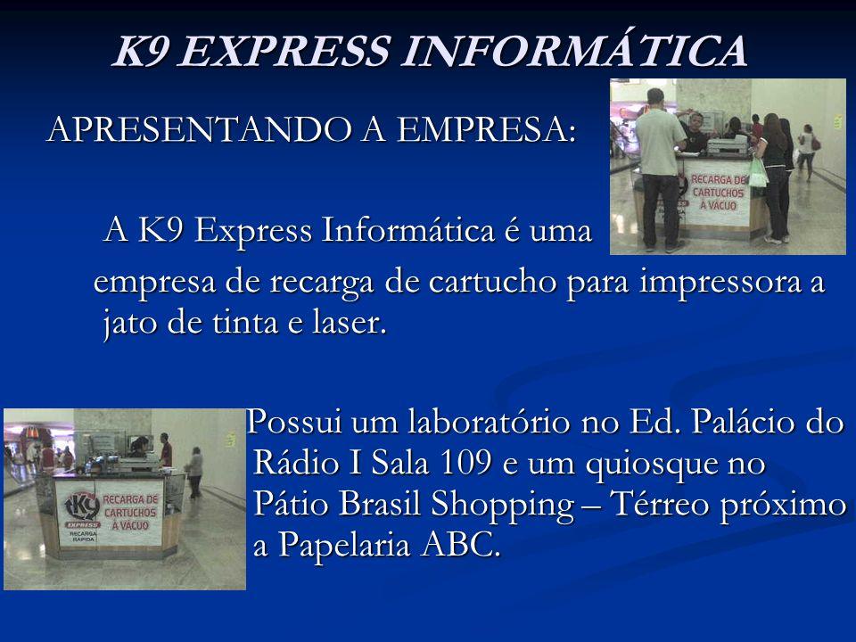 K9 EXPRESS INFORMÁTICA APRESENTANDO A EMPRESA: A K9 Express Informática é uma A K9 Express Informática é uma empresa de recarga de cartucho para impressora a jato de tinta e laser.