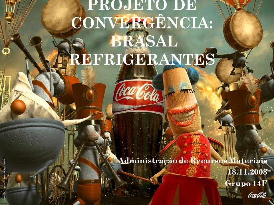 PROJETO DE CONVERGÊNCIA: BRASAL REFRIGERANTES Administração de Recursos Materiais 18.11.2008 Grupo 14F