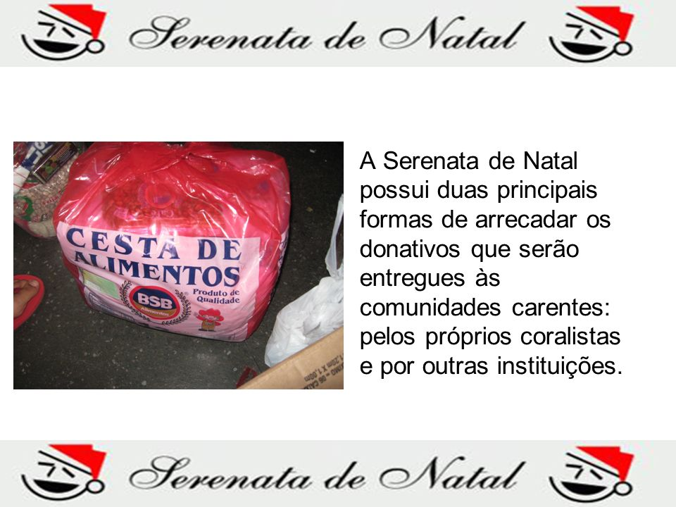 A Serenata de Natal possui duas principais formas de arrecadar os donativos que serão entregues às comunidades carentes: pelos próprios coralistas e p