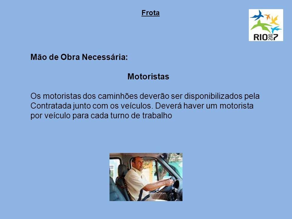 Mão de Obra Necessária: Motoristas Os motoristas dos caminhões deverão ser disponibilizados pela Contratada junto com os veículos.
