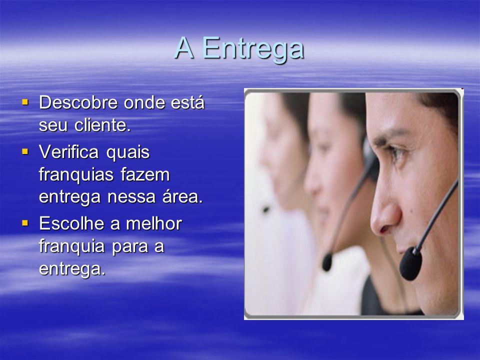 A Entrega Descobre onde está seu cliente. Descobre onde está seu cliente.