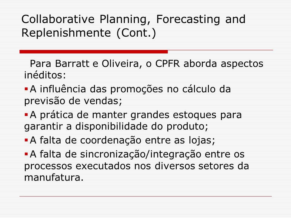 Para Barratt e Oliveira, o CPFR aborda aspectos inéditos: A influência das promoções no cálculo da previsão de vendas; A prática de manter grandes est