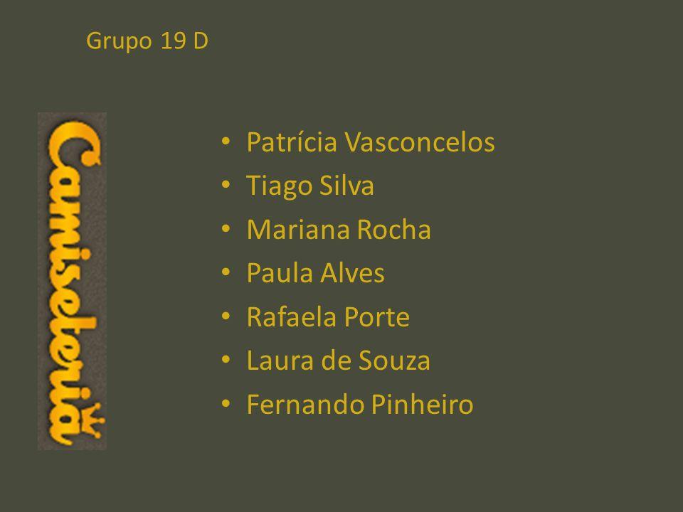 Grupo 19 D Patrícia Vasconcelos Tiago Silva Mariana Rocha Paula Alves Rafaela Porte Laura de Souza Fernando Pinheiro