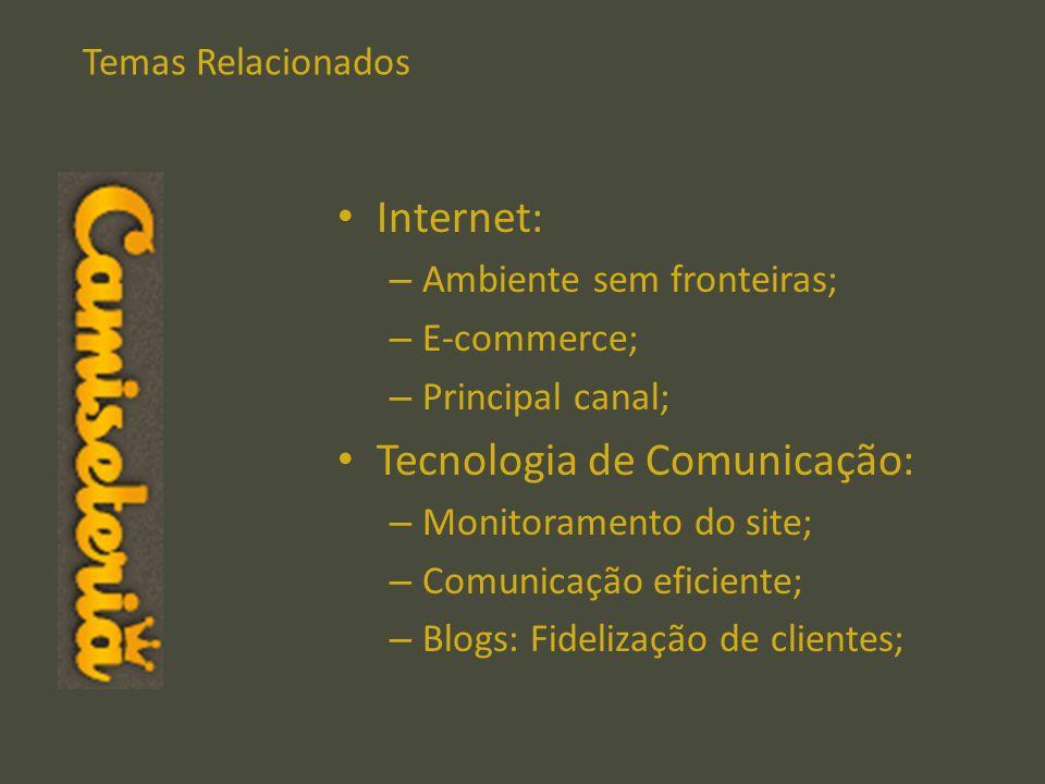 Temas Relacionados Internet: – Ambiente sem fronteiras; – E-commerce; – Principal canal; Tecnologia de Comunicação: – Monitoramento do site; – Comunic