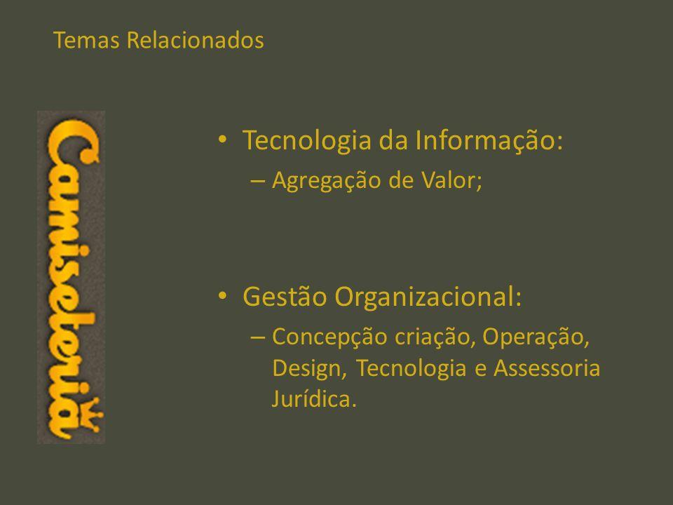 Temas Relacionados Tecnologia da Informação: – Agregação de Valor; Gestão Organizacional: – Concepção criação, Operação, Design, Tecnologia e Assessor