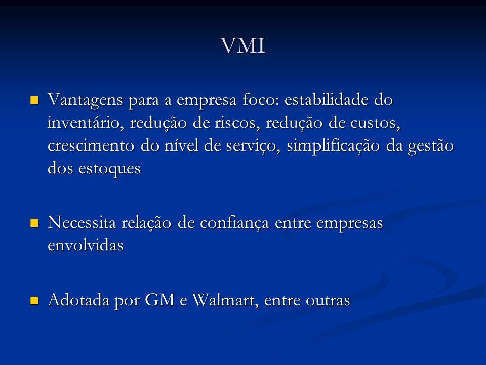 VMI Vantagens para a empresa foco: estabilidade do inventário, redução de riscos, redução de custos, crescimento do nível de serviço, simplificação da
