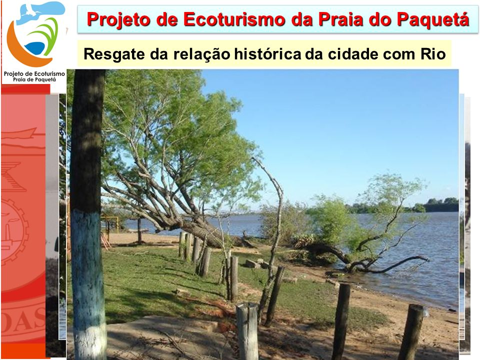 Resgate da relação histórica da cidade com Rio Projeto de Ecoturismo da Praia do Paquetá