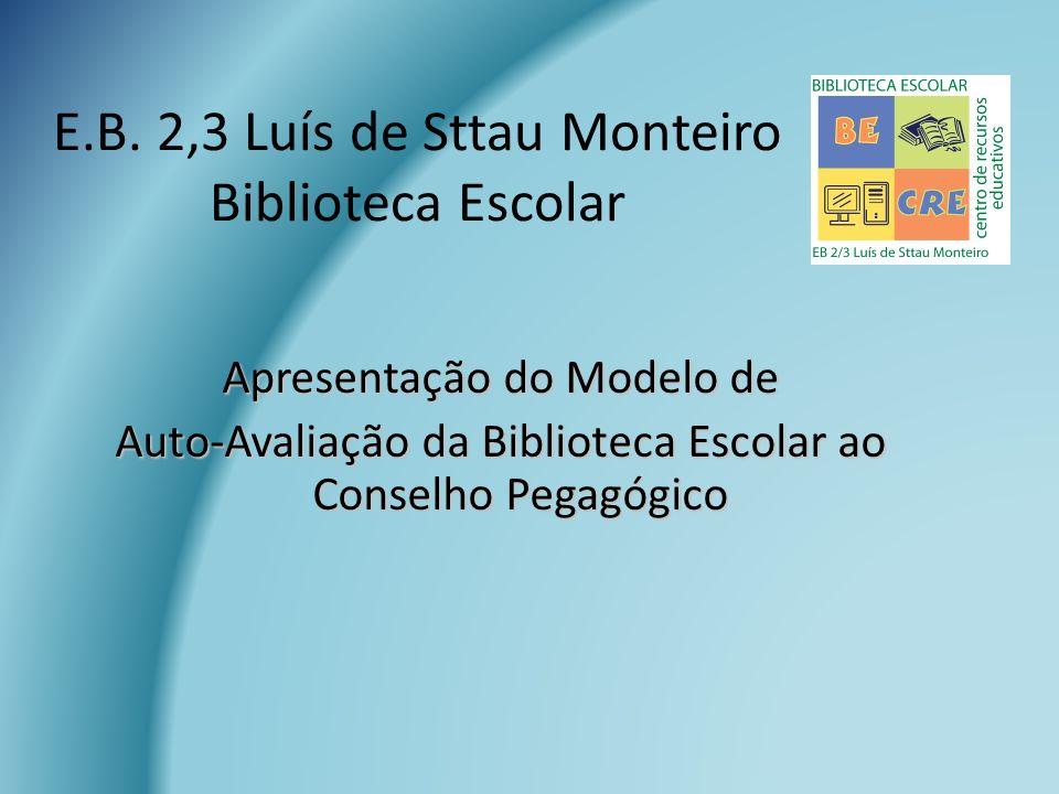 E.B. 2,3 Luís de Sttau Monteiro Biblioteca Escolar Apresentação do Modelo de Auto-Avaliação da Biblioteca Escolar ao Conselho Pegagógico