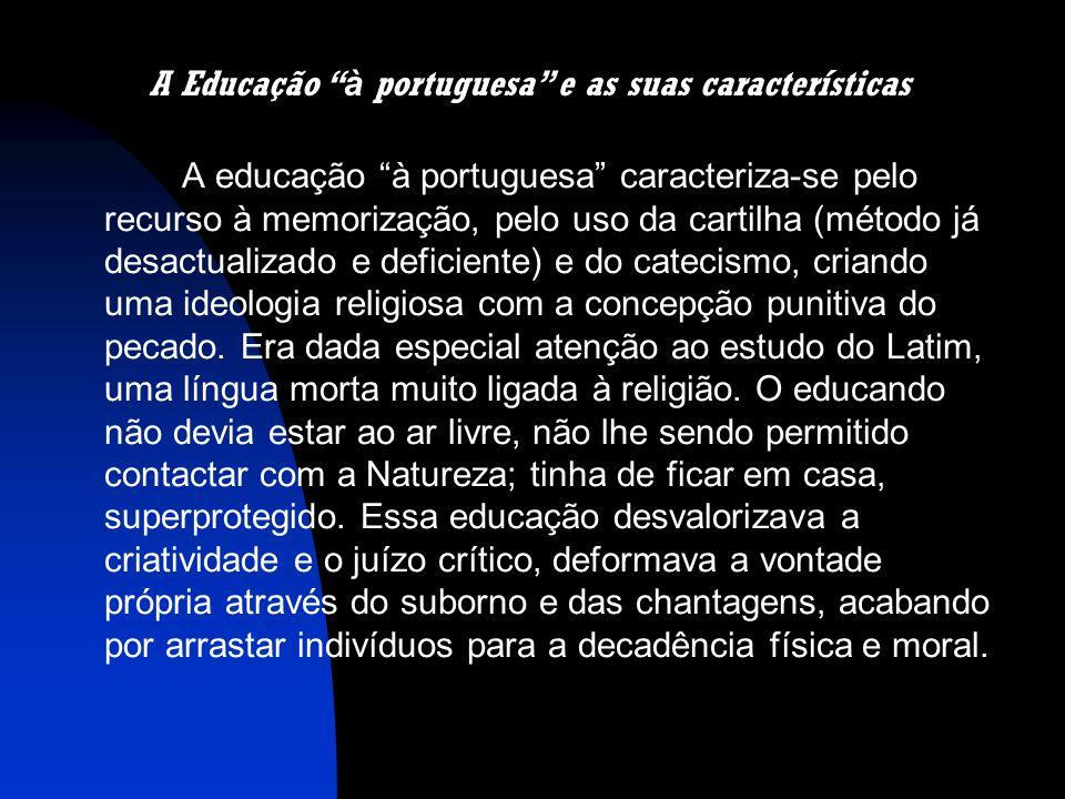 A educação à portuguesa caracteriza-se pelo recurso à memorização, pelo uso da cartilha (método já desactualizado e deficiente) e do catecismo, criand
