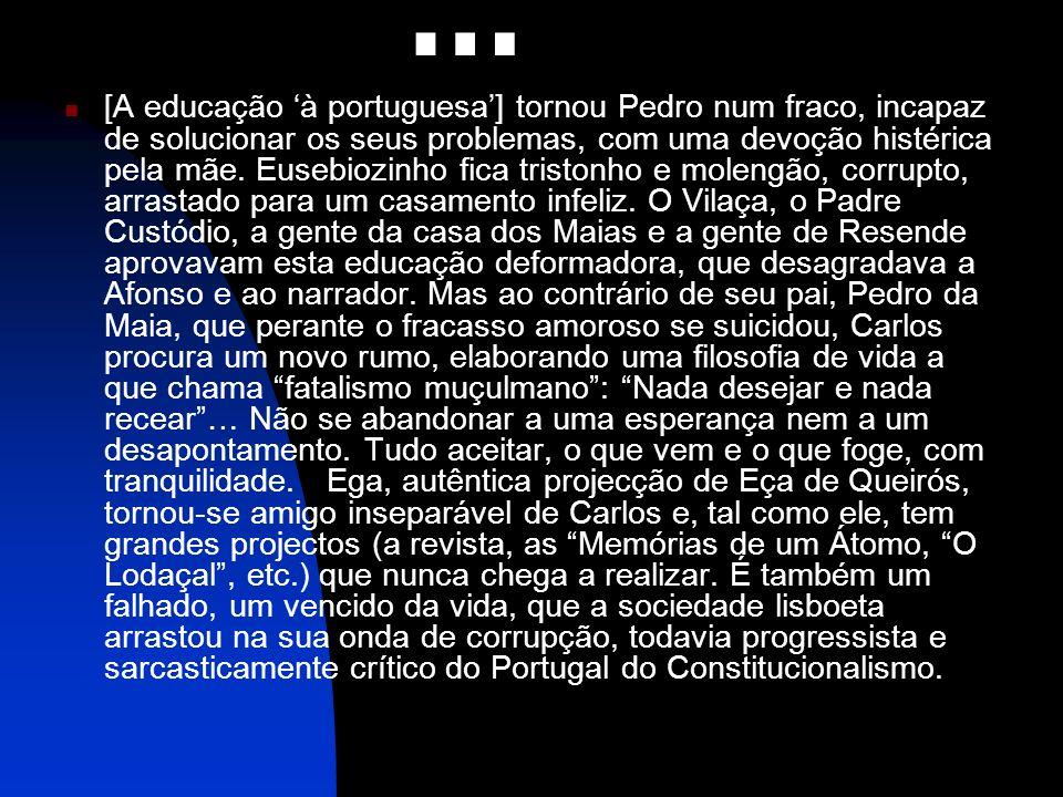 [A educação à portuguesa] tornou Pedro num fraco, incapaz de solucionar os seus problemas, com uma devoção histérica pela mãe. Eusebiozinho fica trist