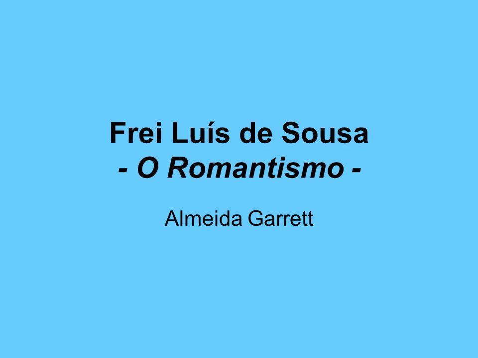 Romantismo Primado dos valores do sentimento e da sensibilidade.