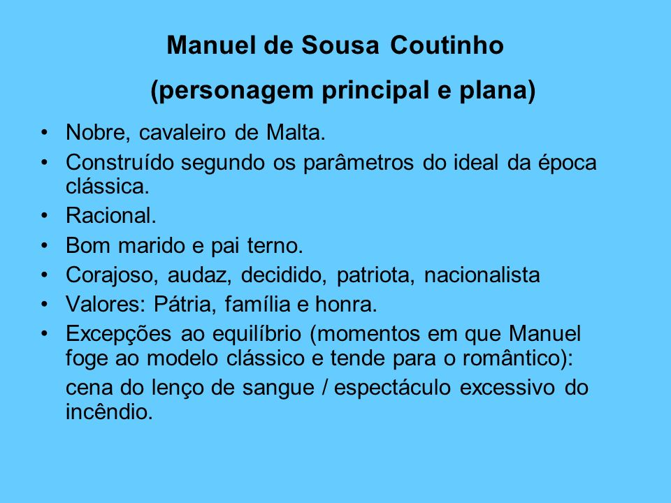 Manuel de Sousa Coutinho (personagem principal e plana) Nobre, cavaleiro de Malta. Construído segundo os parâmetros do ideal da época clássica. Racion