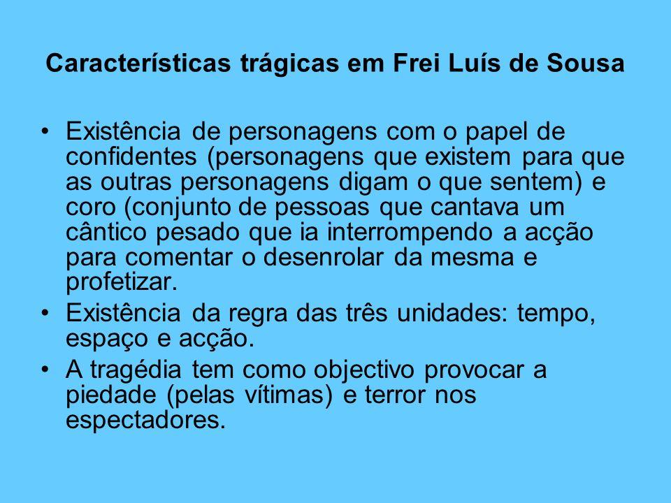 Características trágicas em Frei Luís de Sousa Existência de personagens com o papel de confidentes (personagens que existem para que as outras person