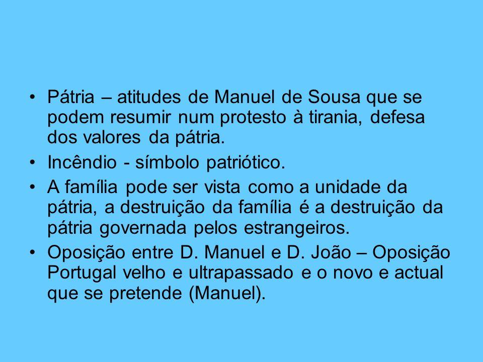 Pátria – atitudes de Manuel de Sousa que se podem resumir num protesto à tirania, defesa dos valores da pátria. Incêndio - símbolo patriótico. A famíl