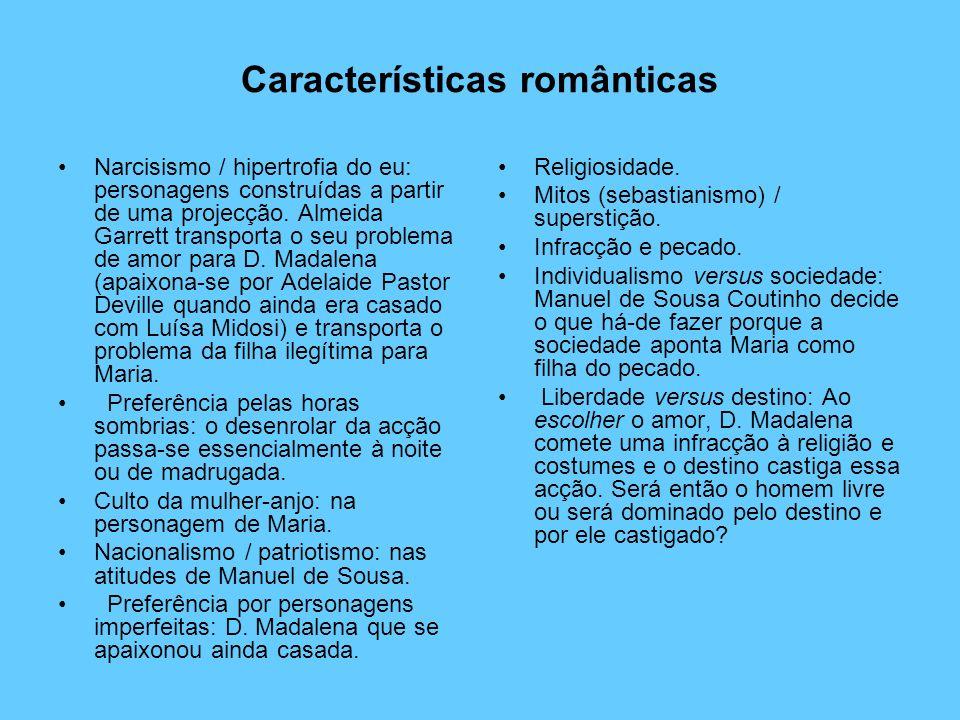 Características românticas Narcisismo / hipertrofia do eu: personagens construídas a partir de uma projecção. Almeida Garrett transporta o seu problem