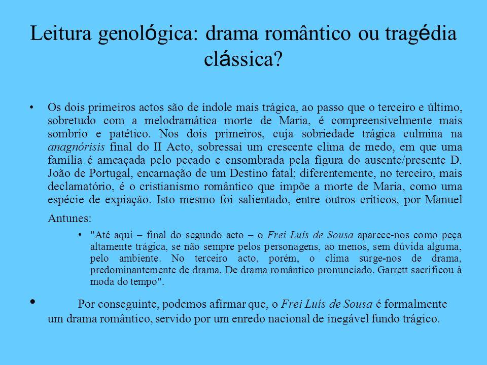Leitura genol ó gica: drama romântico ou trag é dia cl á ssica? Os dois primeiros actos são de índole mais trágica, ao passo que o terceiro e último,