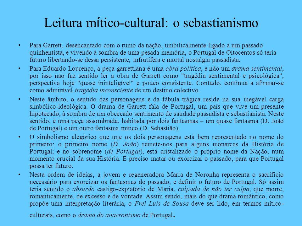Leitura m í tico-cultural: o sebastianismo Para Garrett, desencantado com o rumo da nação, umbilicalmente ligado a um passado quinhentista, e vivendo