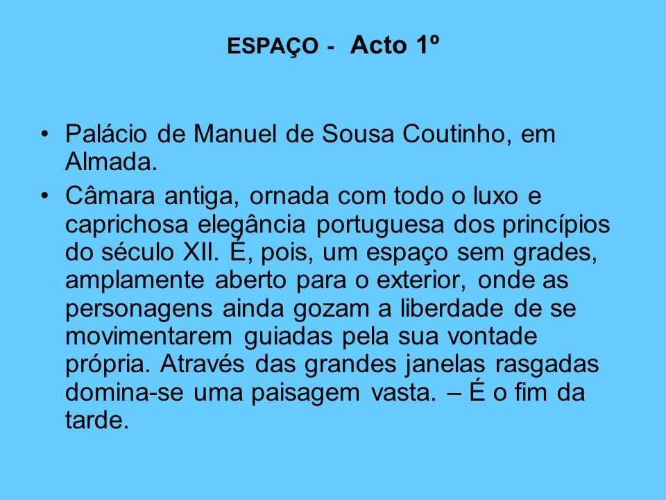 ESPAÇO - Acto 1º Palácio de Manuel de Sousa Coutinho, em Almada. Câmara antiga, ornada com todo o luxo e caprichosa elegância portuguesa dos princípio