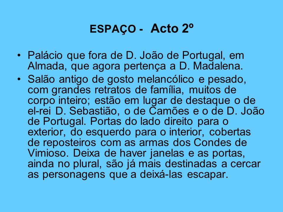 ESPAÇO - Acto 2º Palácio que fora de D. João de Portugal, em Almada, que agora pertença a D. Madalena. Salão antigo de gosto melancólico e pesado, com