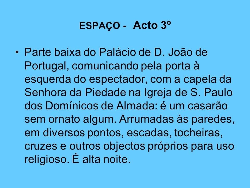 ESPAÇO - Acto 3º Parte baixa do Palácio de D. João de Portugal, comunicando pela porta à esquerda do espectador, com a capela da Senhora da Piedade na