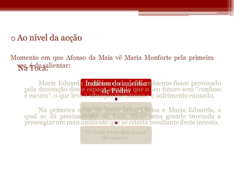o Ao nível da acção Momento em que Afonso da Maia vê Maria Monforte pela primeira vez, é de salientar: Indícios do suicídio de Pedro Sombrinha escarla