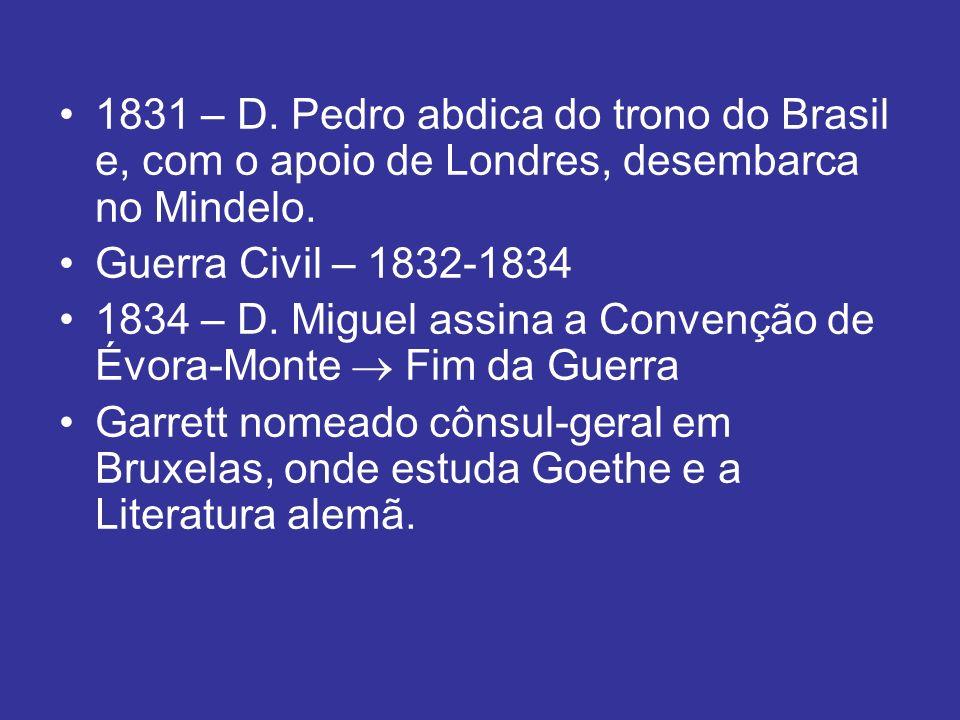 1831 – D. Pedro abdica do trono do Brasil e, com o apoio de Londres, desembarca no Mindelo. Guerra Civil – 1832-1834 1834 – D. Miguel assina a Convenç