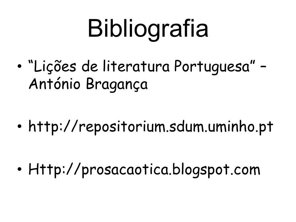 Bibliografia Lições de literatura Portuguesa – António Bragança http://repositorium.sdum.uminho.pt Http://prosacaotica.blogspot.com