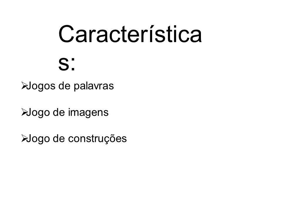 Característica s: Jogos de palavras Jogo de imagens Jogo de construções