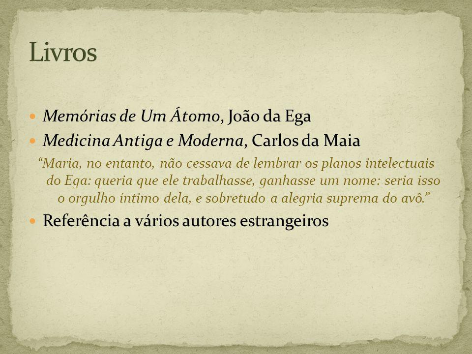 Memórias de Um Átomo, João da Ega Medicina Antiga e Moderna, Carlos da Maia Maria, no entanto, não cessava de lembrar os planos intelectuais do Ega: q
