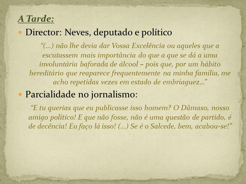 A Tarde: Director: Neves, deputado e político (…) não lhe devia dar Vossa Excelência ou aqueles que a escutassem mais importância do que a que se dá a