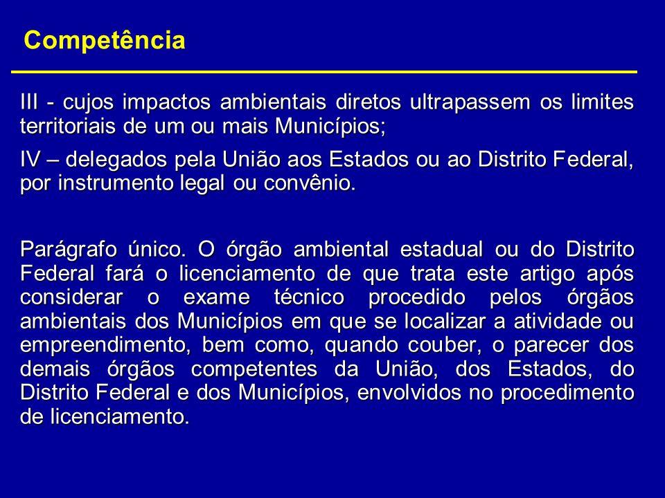 III - cujos impactos ambientais diretos ultrapassem os limites territoriais de um ou mais Municípios; IV – delegados pela União aos Estados ou ao Dist
