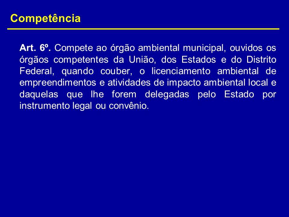 Art. 6º. Compete ao órgão ambiental municipal, ouvidos os órgãos competentes da União, dos Estados e do Distrito Federal, quando couber, o licenciamen