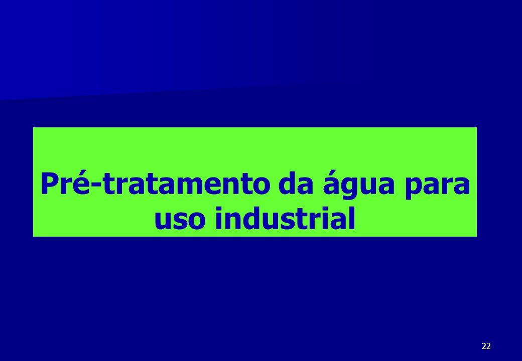 22 Pré-tratamento da água para uso industrial