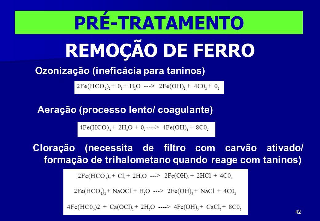42 PRÉ-TRATAMENTO REMOÇÃO DE FERRO Ozonização (ineficácia para taninos) Cloração (necessita de filtro com carvão ativado/ formação de trihalometano qu