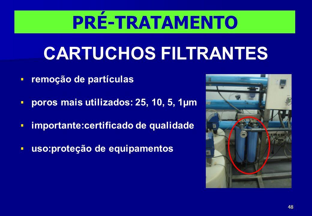 48 PRÉ-TRATAMENTO CARTUCHOS FILTRANTES remoção de partículas poros mais utilizados: 25, 10, 5, 1µm importante:certificado de qualidade uso:proteção de