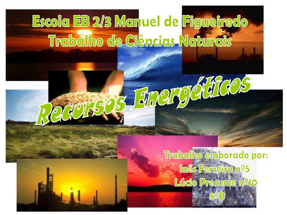 Recursos Energéticos Os Recursos energéticos são recursos se pode obter energia.