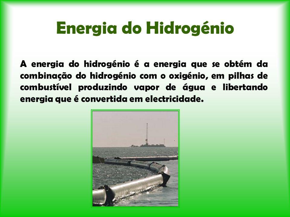 Energia do Hidrogénio A energia do hidrogénio é a energia que se obtém da combinação do hidrogénio com o oxigénio, em pilhas de combustível produzindo