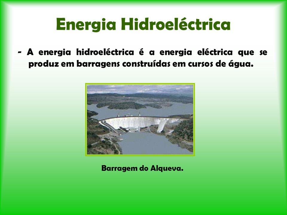 Energia Hidroeléctrica - A energia hidroeléctrica é a energia eléctrica que se produz em barragens construídas em cursos de água. Barragem do Alqueva.