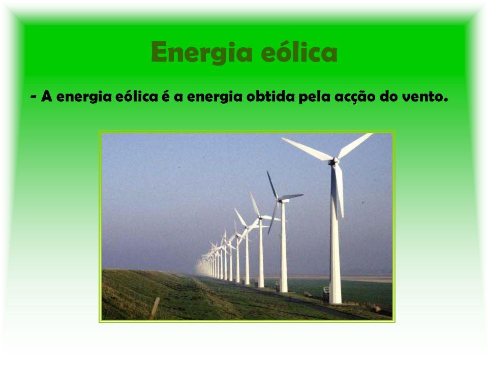 Energia eólica - A energia eólica é a energia obtida pela acção do vento.