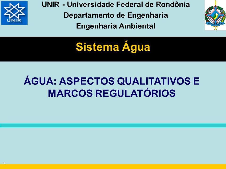 1 Sistema Água UNIR - Universidade Federal de Rondônia Departamento de Engenharia Engenharia Ambiental ÁGUA: ASPECTOS QUALITATIVOS E MARCOS REGULATÓRI