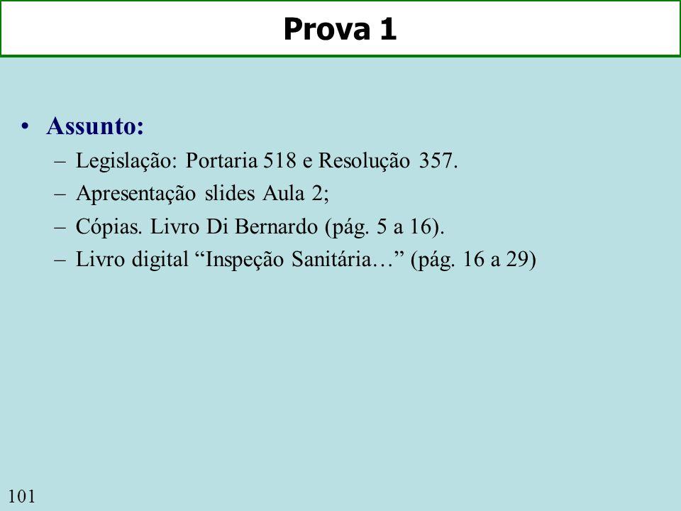101 Prova 1 Assunto: –Legislação: Portaria 518 e Resolução 357. –Apresentação slides Aula 2; –Cópias. Livro Di Bernardo (pág. 5 a 16). –Livro digital