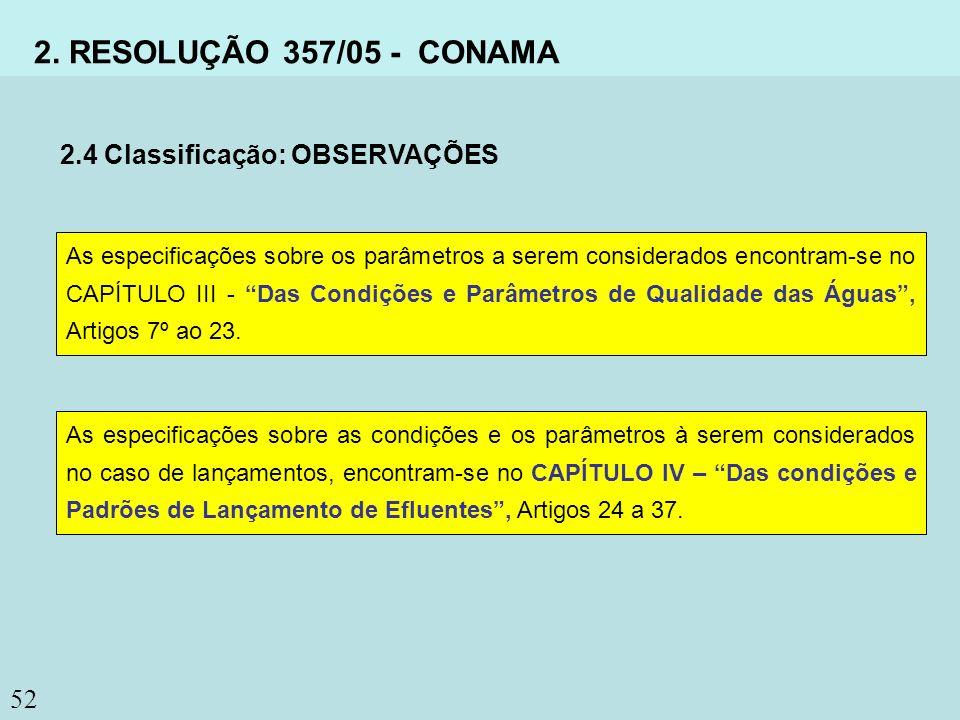 52 2. RESOLUÇÃO 357/05 - CONAMA 2.4 Classificação: OBSERVAÇÕES As especificações sobre os parâmetros a serem considerados encontram-se no CAPÍTULO III