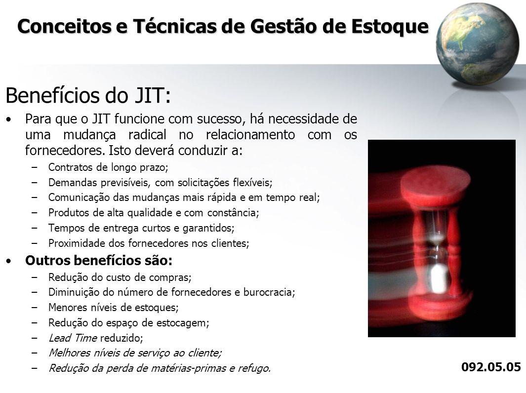 Conceitos e Técnicas de Gestão de Estoque Benefícios do JIT: Para que o JIT funcione com sucesso, há necessidade de uma mudança radical no relacioname