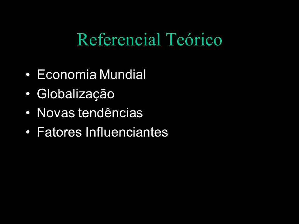 Referencial Teórico Economia Mundial Globalização Novas tendências Fatores Influenciantes