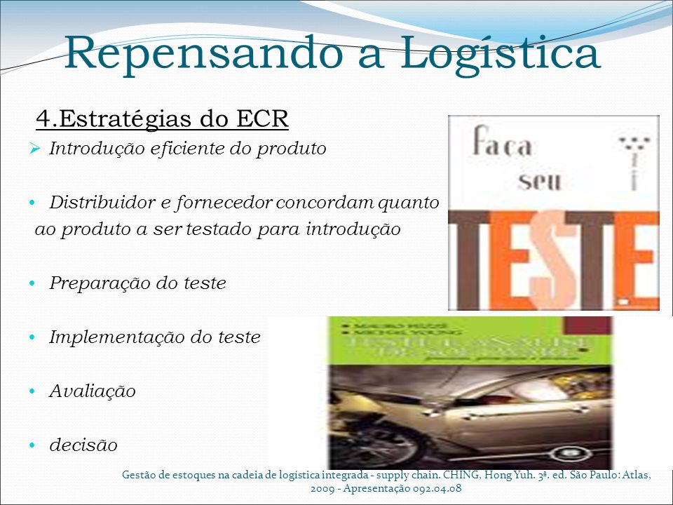 Repensando a Logística 4.Estratégias do ECR Introdução eficiente do produto Distribuidor e fornecedor concordam quanto ao produto a ser testado para i