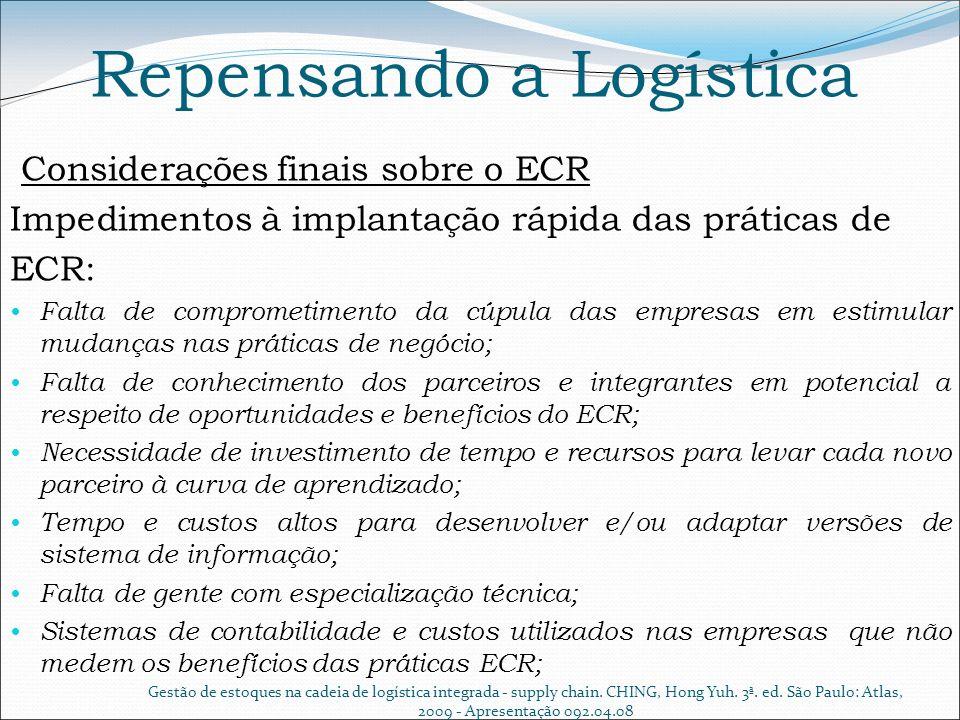 Repensando a Logística Considerações finais sobre o ECR Impedimentos à implantação rápida das práticas de ECR: Falta de comprometimento da cúpula das