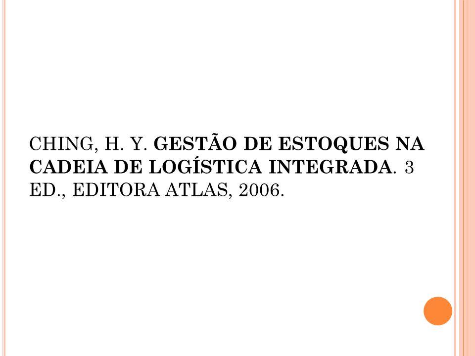 CHING, H. Y. GESTÃO DE ESTOQUES NA CADEIA DE LOGÍSTICA INTEGRADA. 3 ED., EDITORA ATLAS, 2006.