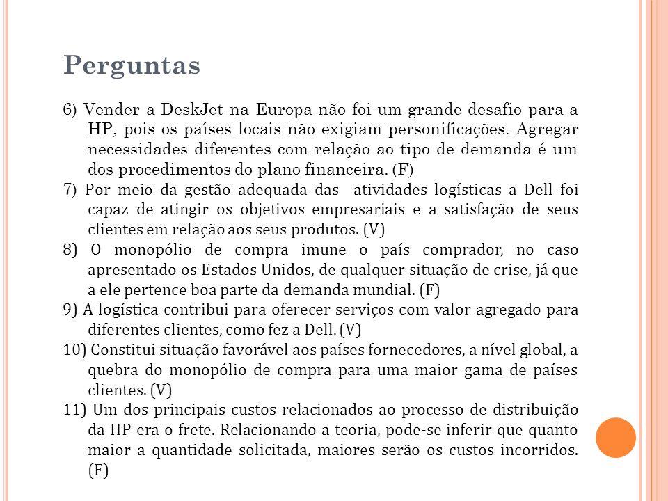 Perguntas 6) Vender a DeskJet na Europa não foi um grande desafio para a HP, pois os países locais não exigiam personificações. Agregar necessidades d